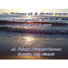 Les Animaux et le dernier voyage - Accompagnement de fin de vie et aide à la mort (French Edition)