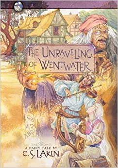 The Unraveling of Wentwater (The Gates of Heaven Series) by C. S. Lakin (2012-07-16)