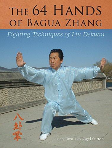 The 64 Hands of Bagua Zhang: Fighting Techniques of Liu Dekuan