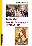 Das 19. Jahrhundert (1789-1914) : Unter Mitarbeit Von Michael Erbe und Nicola Brauch, Schulz, Matthias, 3170189743