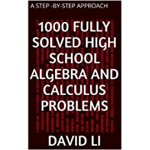 1000 Fully Solved High School Algebra and Calculus Problems