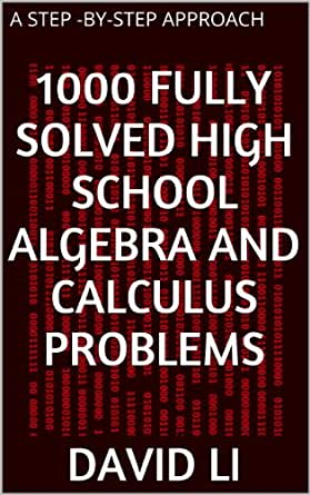 1000 Fully Solved High School Algebra and Calculus Problems, David ...