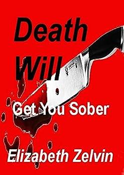 Death Will Get You Sober (Bruce Kohler Mysteries Book 1) by [Zelvin, Elizabeth]