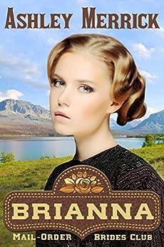 BRIANNA: A Sweet Western Historical Romance (Mail-Order Brides Club Book 4) by [Merrick, Ashley]