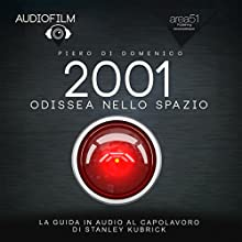 2001 Odissea nello spazio [2001: A Space Odyssey]: Audiofilm [Audiomovie] Audiobook by Piero Di Domenico Narrated by Piero Di Domenico