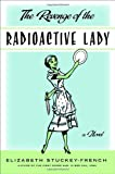 Front cover for the book The Revenge of the Radioactive Lady by Elizabeth Stuckey-French