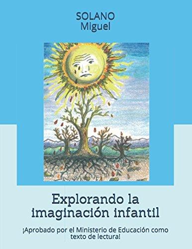 Explorando la imaginación infantil: ¡Aprobado por el Ministerio de Educación como texto de lectura! (Spanish Edition)