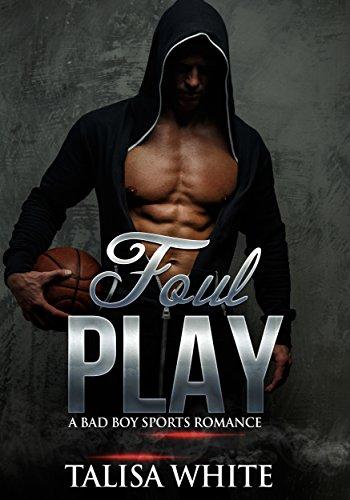 Foul Play: A Bad Boy Sports Romance (Basketball Romance, Alpha Male, Action Romance)