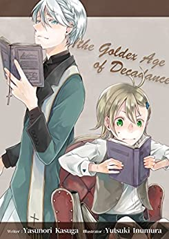 The Golden Age of Decadence by [Kasuga, Yasunori, Inumura, Yutsuki]