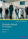 Soziale Arbeit mit Gruppen: Eine Einführung