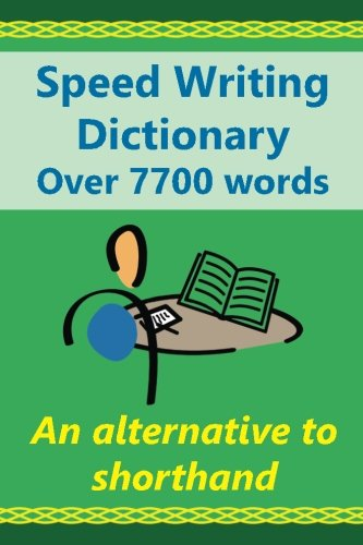 Speed Writing Dictionary  Over 5800 Words  an alternative to shorthand: Speedwriting dictionary from the Bakerwrite system, a modern alternative to ... English. US/international spelling edition. (Writing Dictionary)