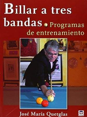 Billar a tres bandas : programas de entrenamiento by José María Quetglas Monpeán 2013-02-01: Amazon.es: José María ...