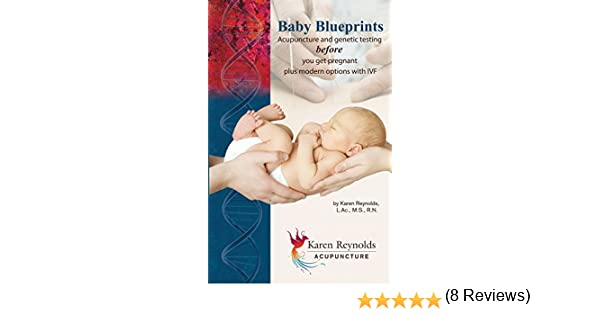 Baby blueprints acupuncture and genetic testing before you get baby blueprints acupuncture and genetic testing before you get pregnant plus modern options with ivf kindle edition by karen reynolds malvernweather Image collections