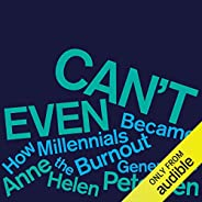 Can't Even: How Millennials Became the Burnout Genera