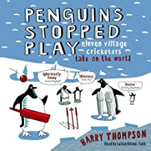 Penguins Stopped Play: Eleven Village Cricketers Take on the World Audiobook by Harry Thompson Narrated by Julian Rhind-Tutt