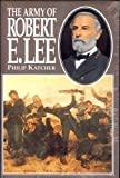 The Army of Robert E. Lee, Philip R. N. Katcher, 1854091743