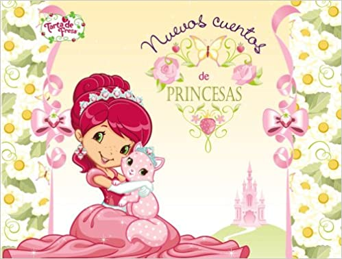 Amazon.com: Nuevos cuentos de princesas / New Tales of princesses (Tarta de fresa / Strawberry Shortcake) (Spanish Edition) (9788421688663): Sara Álvarez, ...