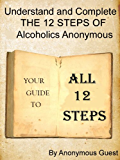 Big Book of AA - All 12 Steps - Understand and Complete One Step At A Time in Recovery with Alcoholics Anonymous