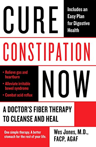 Cure Constipation Now: A Doctor's Fiber Therapy