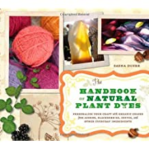 By Sasha Duerr - The Handbook of Natural Plant Dyes: Personalize Your Craft with Organic Colors from Acorns, Blackberries, Coffee, and Other Everyday Ingredients