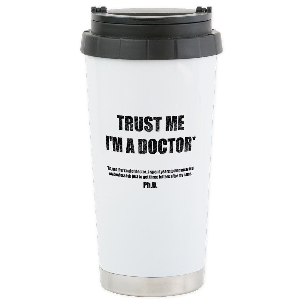 CafePress - Trust The Phd - Stainless Steel Travel Mug, Insulated 16 oz. Coffee Tumbler