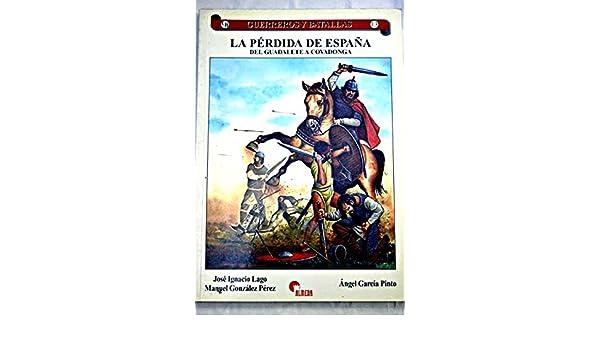 La perdida de España. del guadalete a covadonga: Amazon.es: Lago, Perez: Libros