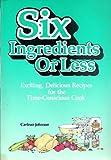 Six Ingredients or Less Cookbook, Carlean Johnson, 0942878000