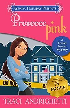 Prosecco Pink (Franki Amato Mysteries Book 2) by [Andrighetti, Traci]