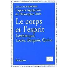Le corps et l'esprit : L'esthétique Locke, Bergson, Quine, Capes et Agrégation de Philosophie 2004