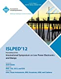 Islped 12 Proceedings of the International Symposium on Low Power Electronics and Design, Islped 12 Conference Committee, 1450317383