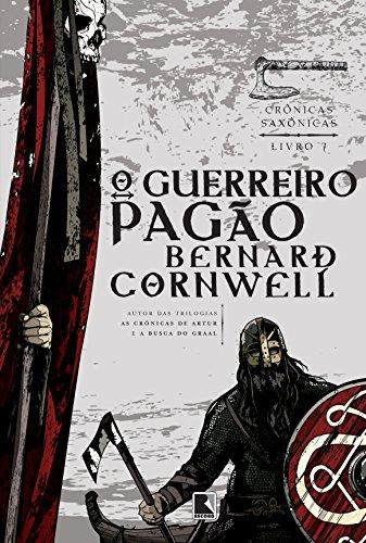 O Guerreiro Pagão. Crônicas Saxônicas – Volume 7