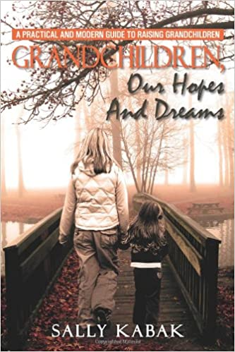 Book Grandchildren, Our Hopes and Dreams: A Practical and Modern Guide to Raising Grandchildren