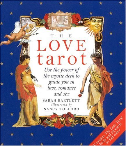 The Love Tarot: Uses the Power of the Mystic Deck to Guide You in Love, Romance and Sex