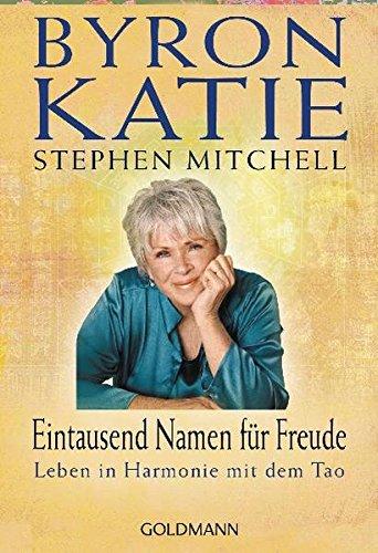 Eintausend Namen für Freude: Leben in Harmonie mit dem Tao Taschenbuch – 18. Juni 2012 Byron Katie Stephen Mitchell Andrea Panster Goldmann Verlag