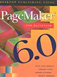 Desktop Publishing Using Pagemaker 6.0 : Macintosh with 6.5 Supplement, Bradley, Julia Case and Floyd, Joanne, 0075615886