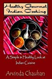 Healthy Gourmet Indian Cooking, Arvinda Chauhan, 140333935X