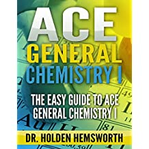 Ace General Chemistry I: The EASY Guide to Ace General Chemistry I: (General Chemistry Study Guide, General Chemistry Review)