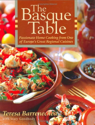 The Basque Table: Passionate Home Cooking from One of Europe's Great Regional Cuisines by Teresa Barrenechea