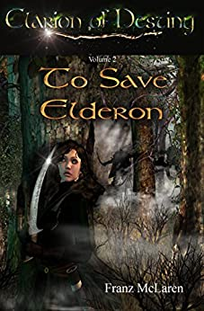 To Save Elderon: Book 2 of the Clarion of Destiny epic fantasy series by [McLaren, Franz]