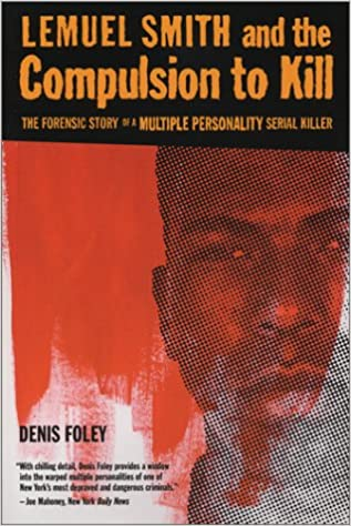 Lemuel Smith And The Compulsion To Kill The Forensic Story Of A Multiple Personality Serial Killer Foley Denis 9780972238304 Amazon Com Books