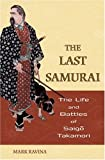 The Last Samurai: The Life and Battles of Saigo Takamori, Mark Ravina, 0471705373
