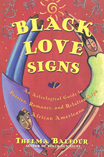 Search : Black Love Signs: An Astrological Guide to Passion, Romance and Relationships for African Americans