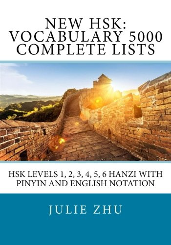 New HSK: Vocabulary 5000 Complete Lists: HSK Levels 1, 2, 3, 4, 5, 6 Hanzi with PinYin and English Notation