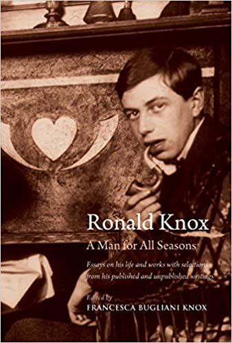 ronald knox  a man for all seasons  essays on his life and works    ronald knox  a man for all seasons  essays on his life and works   selections from his published and unpublished writings  francesca bugliani knox