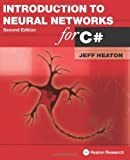 Introduction to Neural Networks for C# (2nd Edition), Jeff Heaton, 1604390093