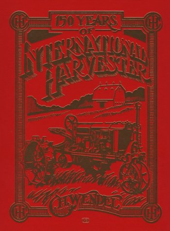 150 Years of International Harvester (Crestline - Harvester International Company