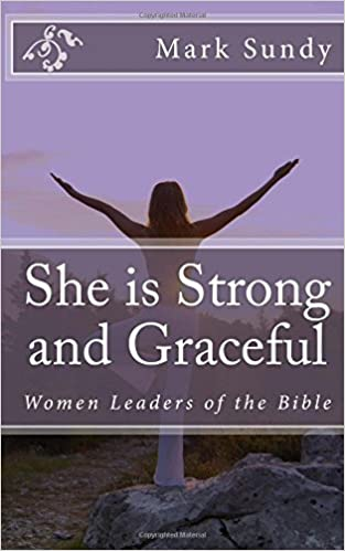She is Strong and Graceful: Women Leaders of the Bible: Mark