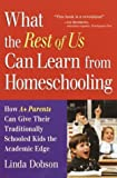 img - for What the Rest of Us Can Learn from Homeschooling: How A+ Parents Can Give Their Traditionally Schooled Kids the Academic Edge book / textbook / text book