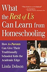 What the Rest of Us Can Learn from Homeschooling: How A+ Parents Can Give Their Traditionally Schooled Kids the Academic Edge