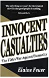 Innocent Casualties : The FDA's War Against Humanity